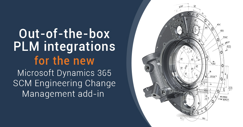 PLM integrations for the new Microsoft Dynamics 365 SCM Engineering Change Management add-in